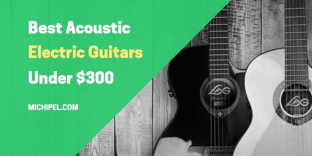 best acoustic electric guitar under 300