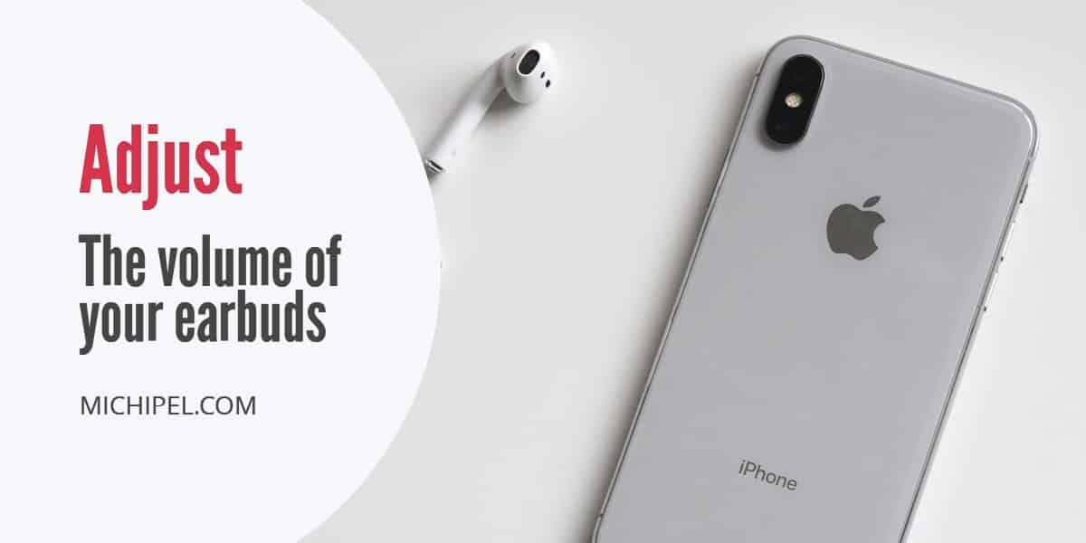 adjust the volume of your earbuds