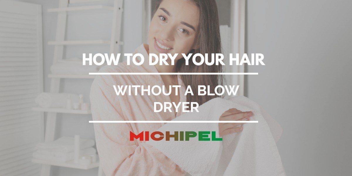 how to dry your hair without a blow dryer
