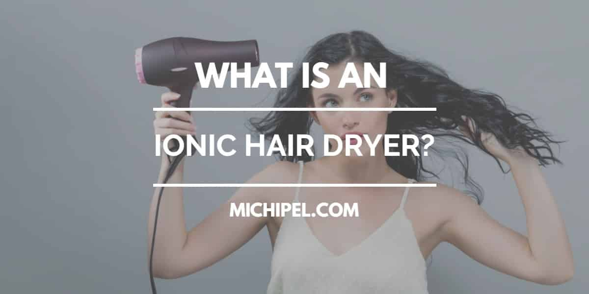 what is an ionic hair dryer
