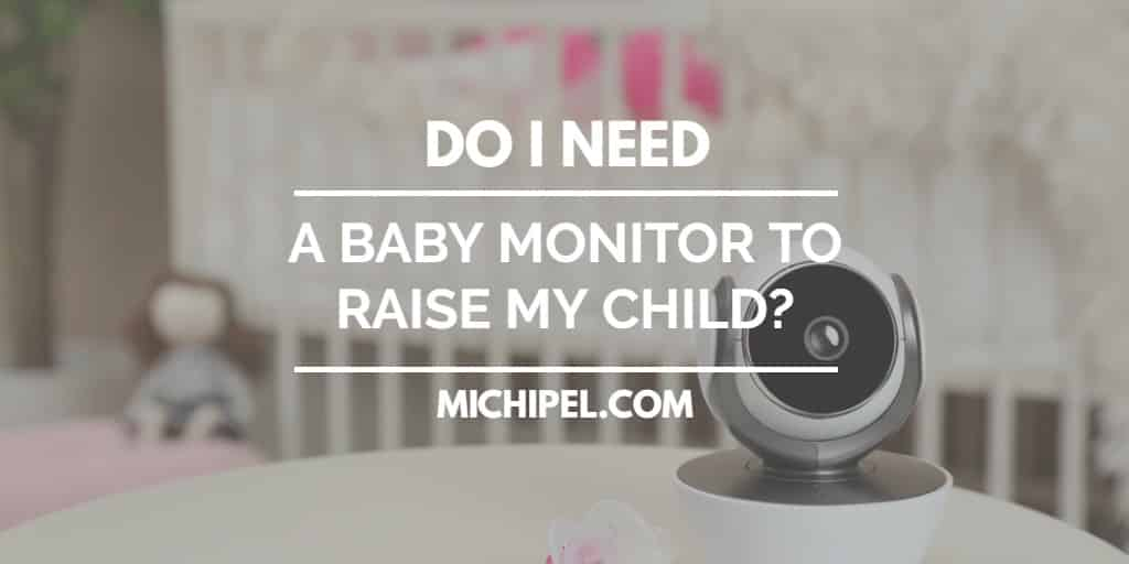 do I need a baby monitor to raise my child